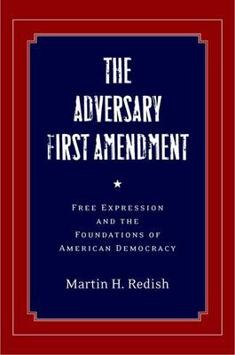 The Adversary First Amendment: Free Expression and the Foundations of American Democracy (BOK)