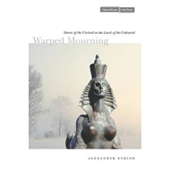 Warped Mourning: Stories of the Undead in the Land of the Unburied (BOK)