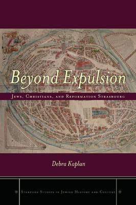 Beyond Expulsion: Jews, Christians and Reformation Strasbourg (BOK)