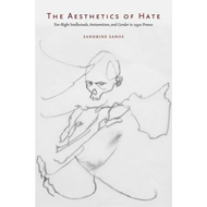 The Aesthetics of Hate: Far-Right Intellectuals, Antisemitism, and Gender in 1930s France (BOK)