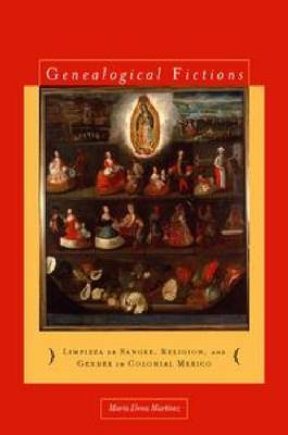 Genealogical Fictions: Limpieza De Sangre, Religion and Gender in Colonial Mexico (BOK)