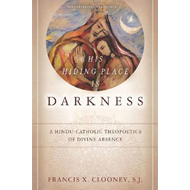 His Hiding Place is Darkness: A Hindu-Catholic Theopoetics of Divine Absence (BOK)