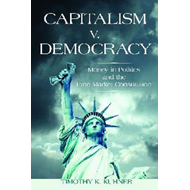 Capitalism v. Democracy: Money in Politics and the Free Market Constitution (BOK)
