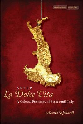 After 'la Dolce Vita': A Cultural Prehistory of Berlusconi's Italy (BOK)