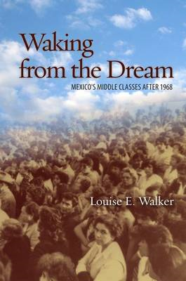 Waking from the Dream: Mexico's Middle Classes After 1968 (BOK)