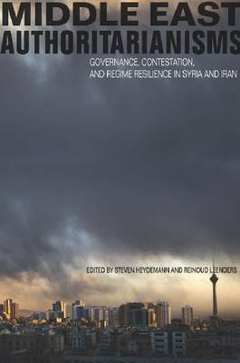 Middle East Authoritarianisms: Governance, Contestation, and Regime Resilience in Syria and Iran (BOK)