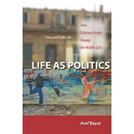 Life as Politics: How Ordinary People Change the Middle East (BOK)