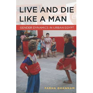 Live and Die Like a Man: Gender Dynamics in Urban Egypt (BOK)