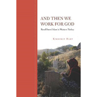 And Then We Work for God: Rural Sunni Islam in Western Turkey (BOK)