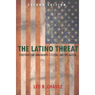 The Latino Threat: Constructing Immigrants, Citizens and the Nation (BOK)