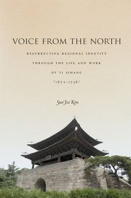 Voice from the North: Resurrecting Regional Identity Through the Life and Work of Yi Sihang (1672-17 (BOK)