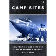 Camp Sites: Sex, Politics and Academic Style in Postwar America (BOK)