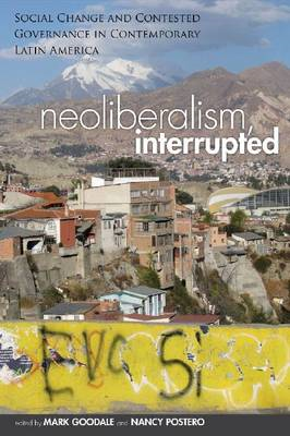 Neoliberalism, Interrupted: Social Change and Contested Governance in Contemporary Latin America (BOK)
