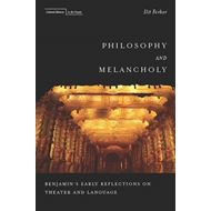 Philosophy and Melancholy: Benjamin's Early Reflections on Theater and Language (BOK)