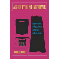 A Society of Young Women: Opportunities of Place, Power, and Reform in Saudi Arabia (BOK)