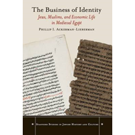 The Business of Identity: Jews, Muslims, and Economic Life in Medieval Egypt (BOK)