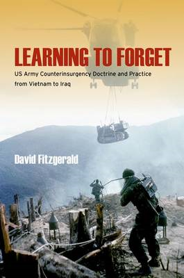 Learning to Forget: US Army Counterinsurgency Doctrine and Practice from Vietnam to Iraq (BOK)
