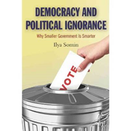 Democracy and Political Ignorance: Why Smaller Government Is Smarter (BOK)