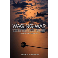 Waging War: Alliances, Coalitions, and Institutions of Interstate Violence (BOK)