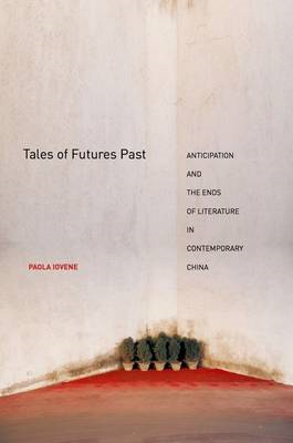 Tales of Futures Past: Anticipation and the Ends of Literature in Contemporary China (BOK)