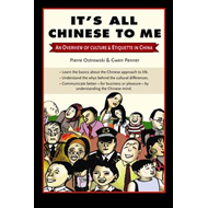 It's All Chinese to Me: An Overview of Culture and Etiquette in China (BOK)