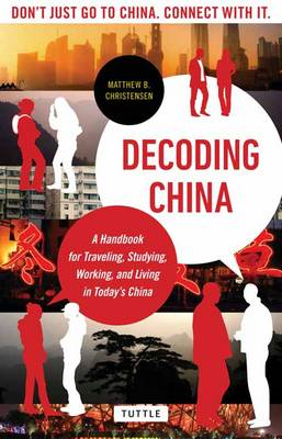 Decoding China: A Handbook for Traveling, Studying, and Working in Today's China (BOK)