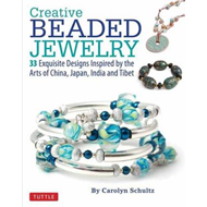 Creative Beaded Jewelry: 33 Exquisite Designs Inspired by the Arts of China, Japan, India and Tibet (BOK)