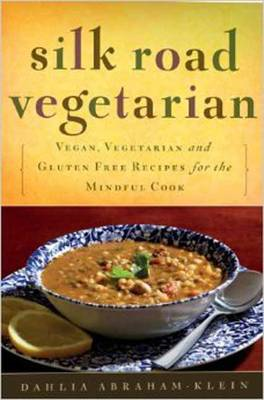 Silk Road Vegetarian: Vegan, Vegetarian and Gluten Free Recipes for the Mindful Cook (BOK)