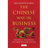 Chinese Way in Business: Secrets of Successful Business Dealings in China (BOK)