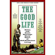 The Good Life: Helen and Scott Nearing's Sixty Years of Self-Sufficient Living (BOK)