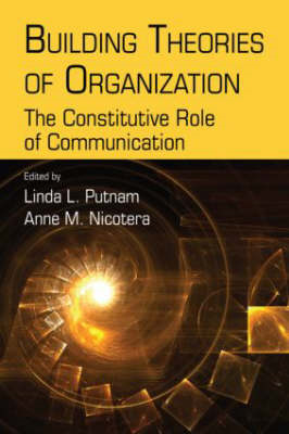 Building Theories of Organization: The Constitutive Role of Communication (BOK)