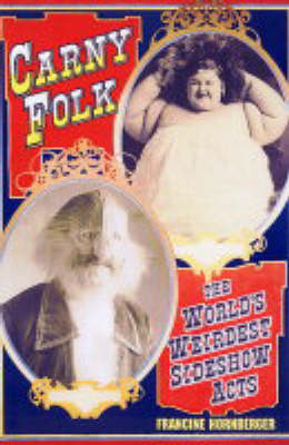 Carny Folk: The World's Weirdest Side Show Acts (BOK)