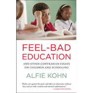Feel-Bad Education: Contrarian Essays on Children and Schooling (BOK)