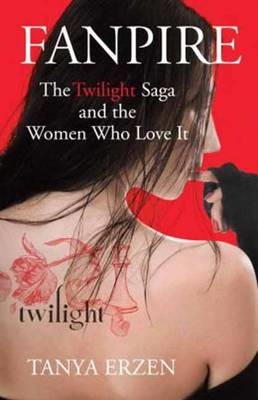 Fanpire: The Twilight Saga and the Women Who Love it (BOK)