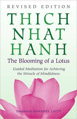 The Blooming of A Lotus: Revised and Expanded Edition of the Classic Guided Meditation for Achieving (BOK)