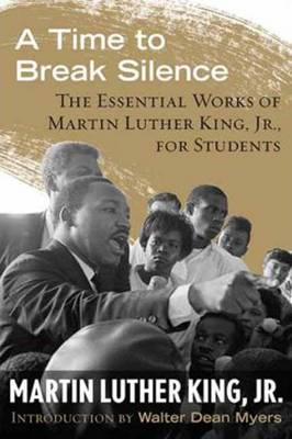 A Time to Break Silence: The Essential Works of Martin Luther King, Jr., for Students (BOK)