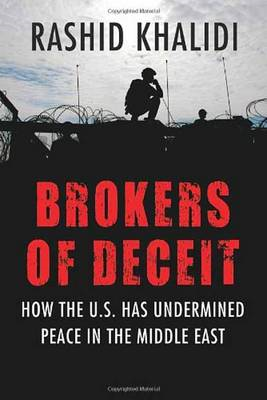 Brokers of Deceit: How the US Has Undermined Peace in the Middle East (BOK)