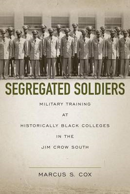 Segregated Soldiers: Military Training at Historically Black Colleges in the Jim Crow South (BOK)