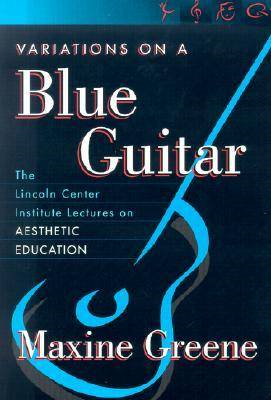 Variations on a Blue Guitar: The Lincoln Center Institute Lectures on Aesthetic Education (BOK)