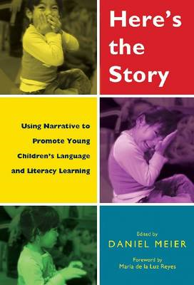 Here's the Story: Using Narrative to Promote Young Children's Language and Literacy Learning (BOK)