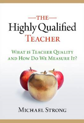 The Highly Qualified Teacher: What is Teacher Quality and How Do We Measure It? (BOK)