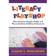 Literacy Playshop: New Literacies, Popular Media and Play in the Early Childhood Classroom (BOK)