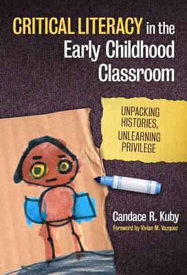 Critical Literacy in the Early Childhood Classroom: Unpacking Histories, Unlearning Privilege (BOK)