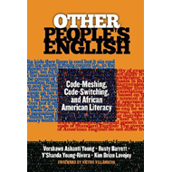 Other People's English: Code-Meshing, Code-Switching, and African American Literacy (BOK)