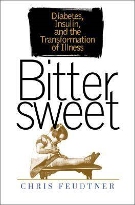 Bittersweet: Diabetes, Insulin and the Transformation of Illness (BOK)
