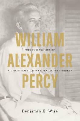 William Alexander Percy: the Curious Life of a Mississippi Planter and Sexual Freethinker: The Curio (BOK)