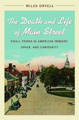 The Death and Life of Main Street: Small Towns in American Memory, Space, and Community (BOK)