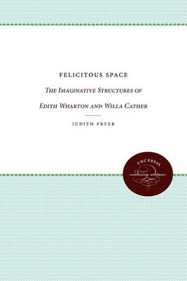 Felicitous Space: Imaginative Structures of Edith Wharton and Willa Cather (BOK)