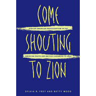 Come Shouting to Zion: African American Protestantism in the American South and British Caribbean to (BOK)