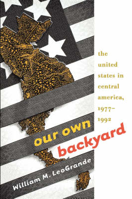 Our Own Backyard: United States in Central America, 1977-1992 (BOK)